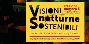 """""""Visioni notturne Sostenibili. Una notte di documentari con gli autori"""" - edizione n.3"""
