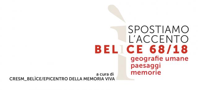 SPOSTIAMO L'ACCENTO - Belìce 68/18 - geografie umane, paesaggi, memorieMOVE THE ACCENT - Belìce 68/18 - human geographies, landscapes, memories